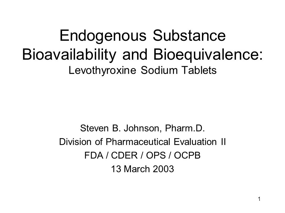 1 Endogenous Substance Bioavailability and Bioequivalence: Levothyroxine Sodium Tablets Steven B.