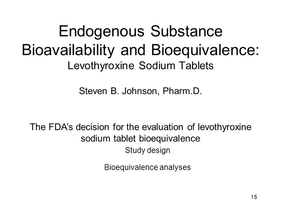 15 Endogenous Substance Bioavailability and Bioequivalence: Levothyroxine Sodium Tablets Steven B.