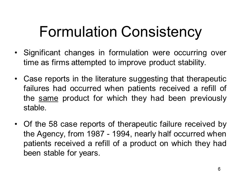 6 Formulation Consistency Significant changes in formulation were occurring over time as firms attempted to improve product stability.