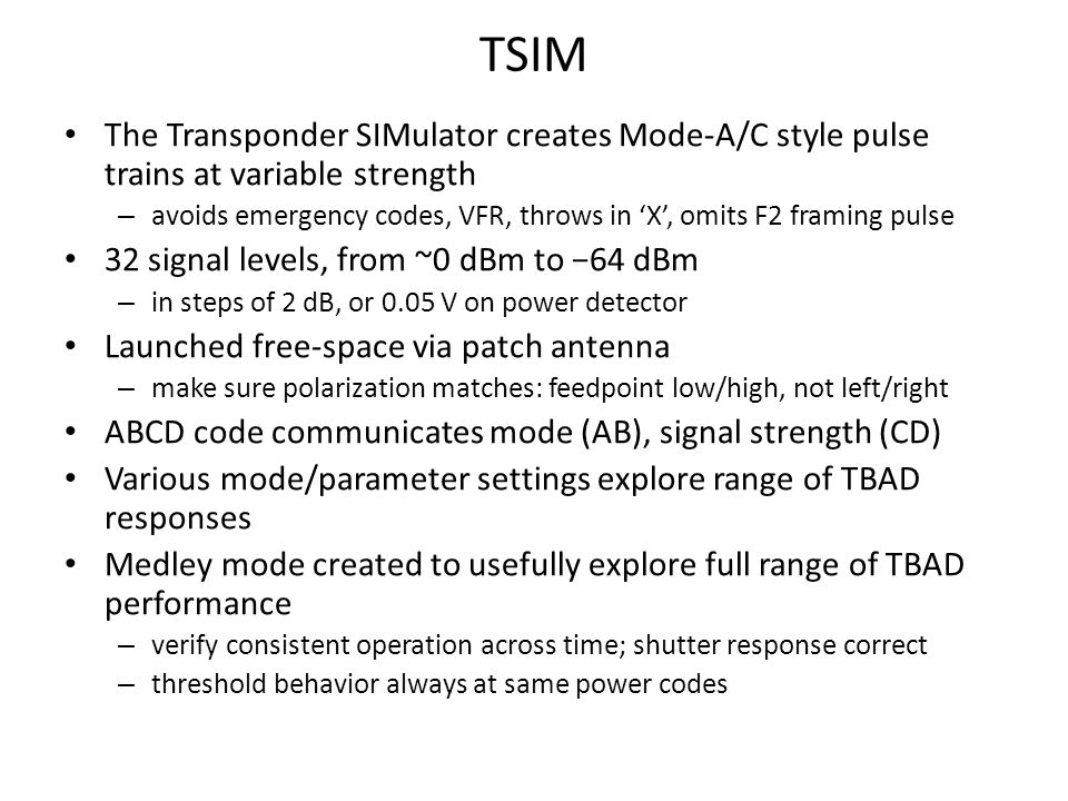 TSIM The Transponder SIMulator creates Mode-A/C style pulse trains at variable strength – avoids emergency codes, VFR, throws in 'X', omits F2 framing