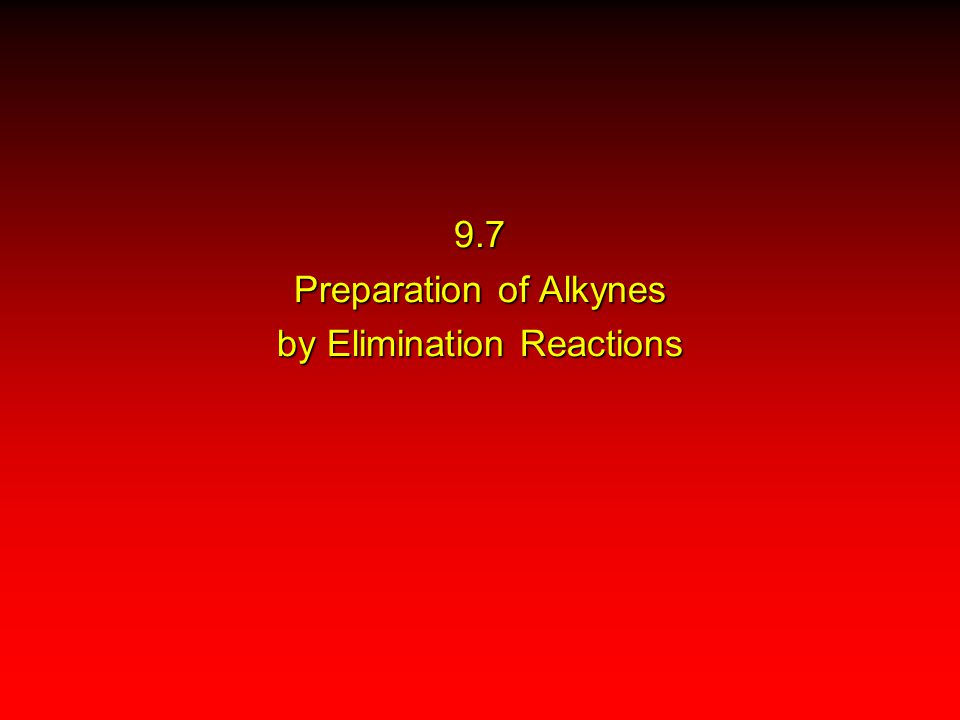 9.7 Preparation of Alkynes by Elimination Reactions
