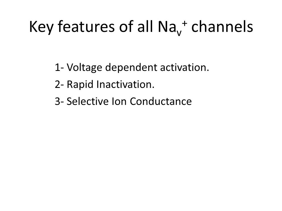 Key features of all Na v + channels 1- Voltage dependent activation.