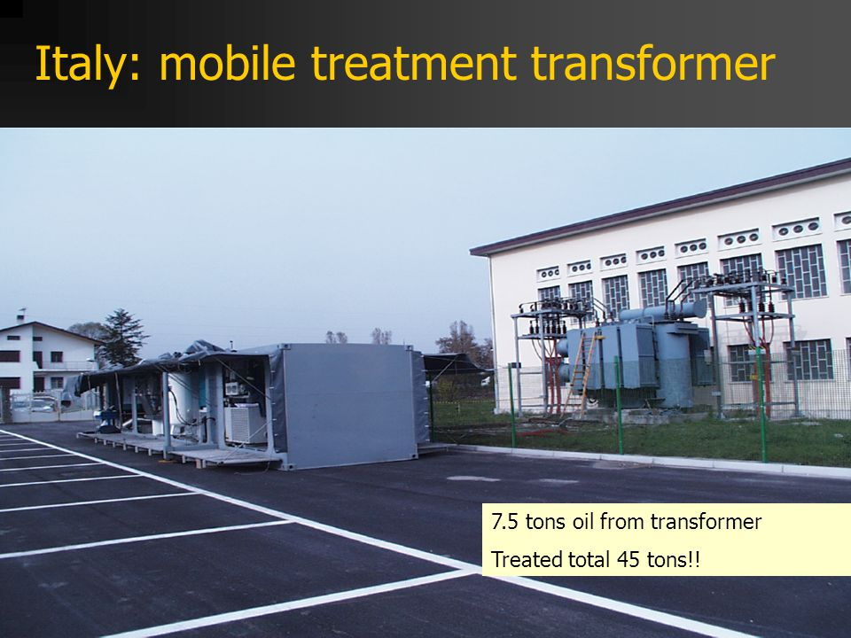 Italy: mobile treatment transformer 7.5 tons oil from transformer Treated total 45 tons!!