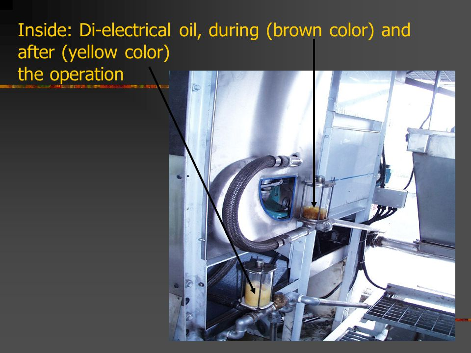 Inside: Di-electrical oil, during (brown color) and after (yellow color) the operation