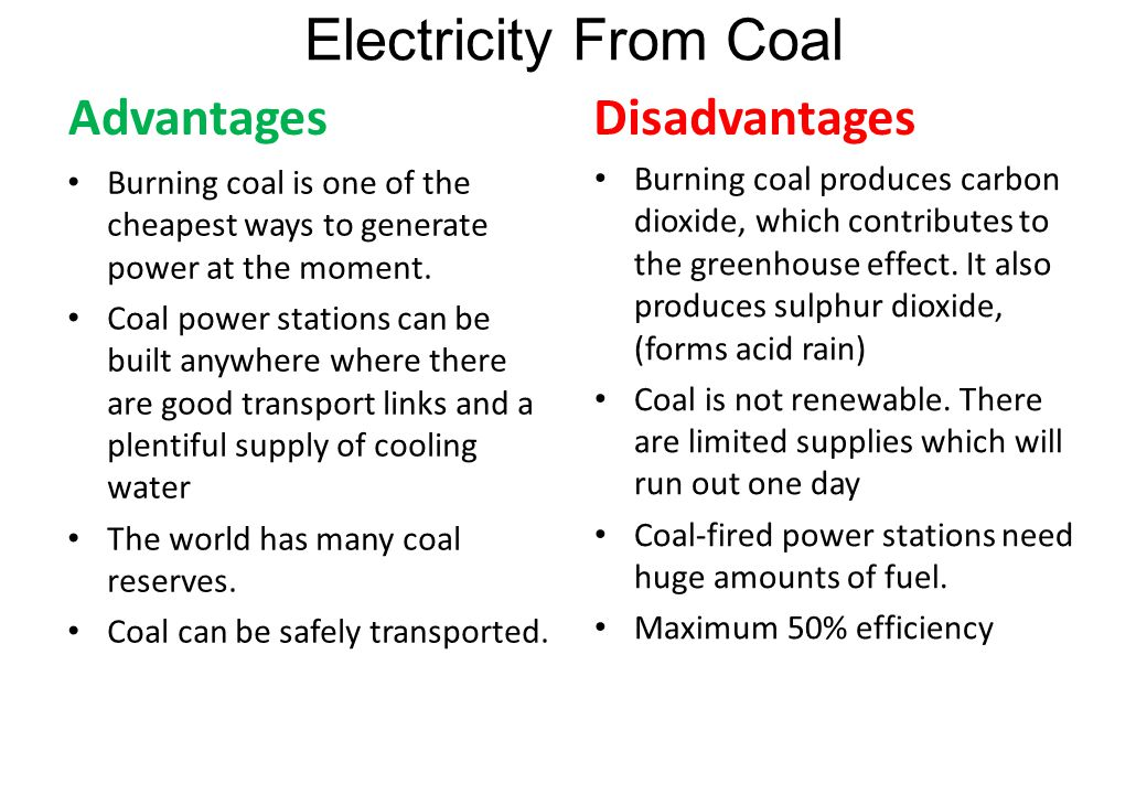 Electricity From Coal Advantages Burning coal is one of the cheapest ways to generate power at the moment.