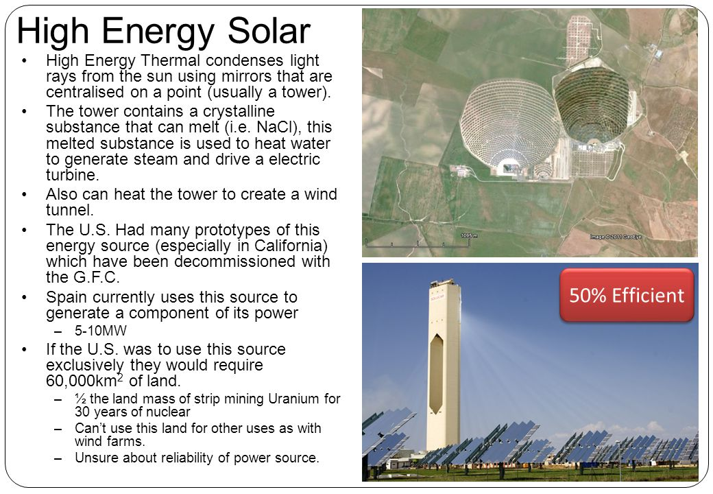 High Energy Solar High Energy Thermal condenses light rays from the sun using mirrors that are centralised on a point (usually a tower).