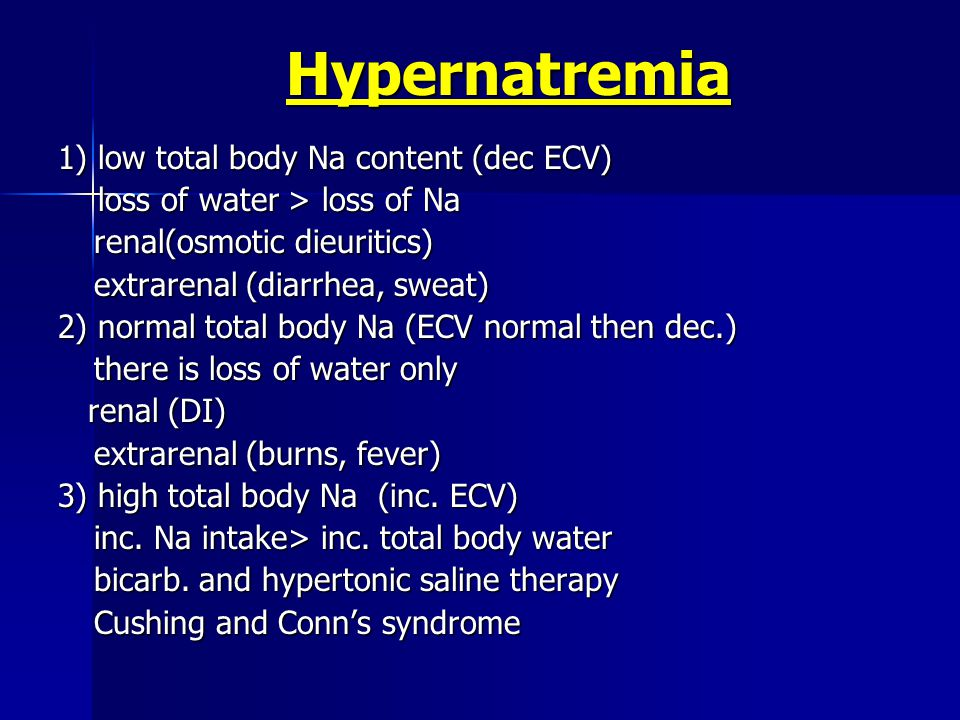 C/P  CNS dt cellular dehydration: Na 150-158  restlessness and hyperreflexia Na > 158  seizures and coma rapid dec.