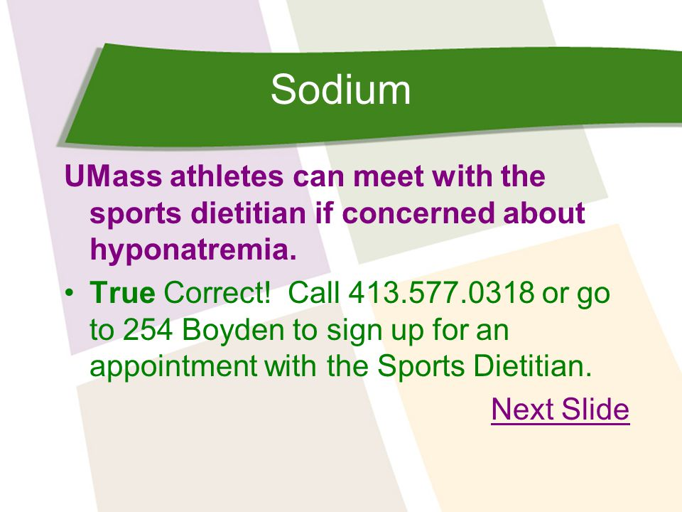 Sodium UMass athletes can meet with the sports dietitian if concerned about hyponatremia.