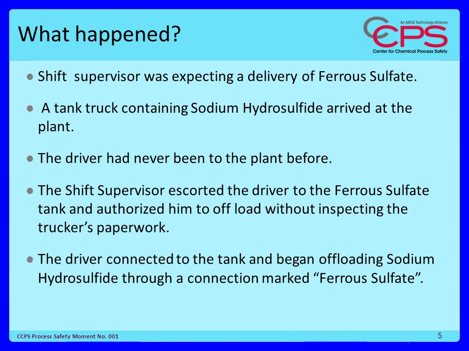 5 CCPS Process Safety Moment No. 001 5 What happened.