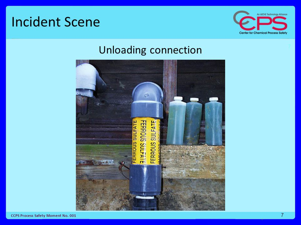7 CCPS Process Safety Moment No. 001 7 Incident Scene Unloading connection