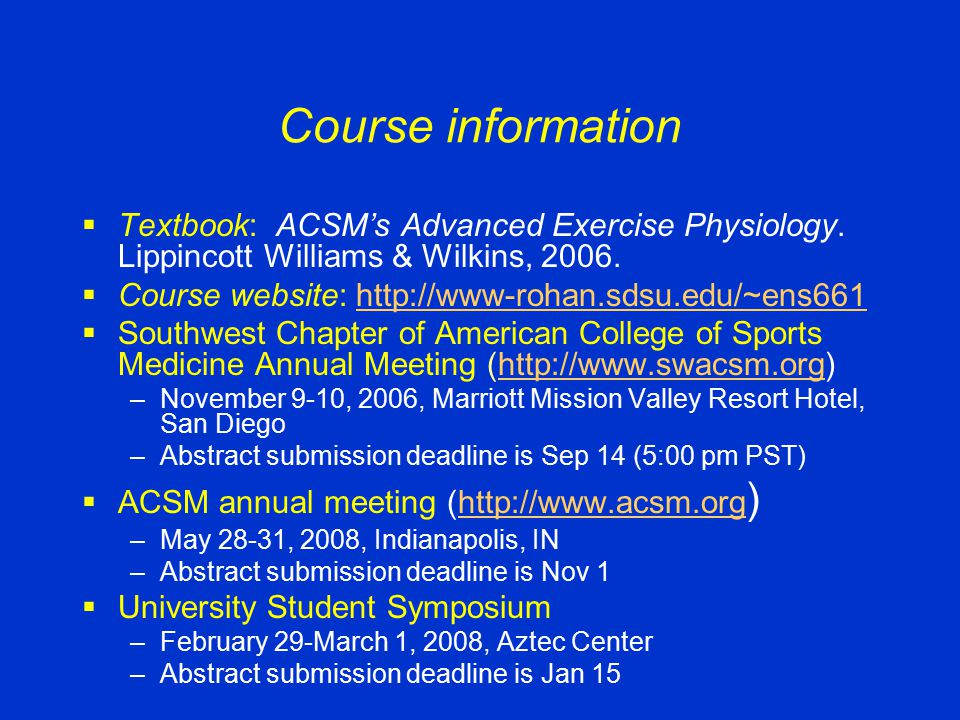 Course information  Textbook: ACSM's Advanced Exercise Physiology. Lippincott Williams & Wilkins, 2006.  Course website: http://www-rohan.sdsu.edu/~