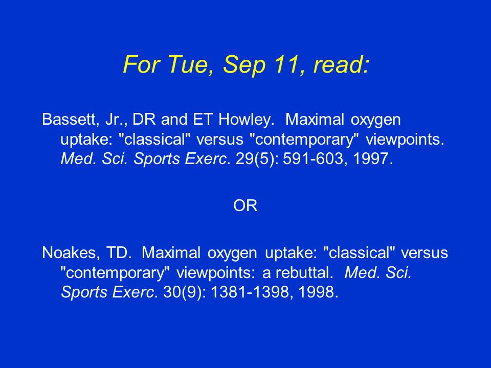 For Tue, Sep 11, read: Bassett, Jr., DR and ET Howley. Maximal oxygen uptake: