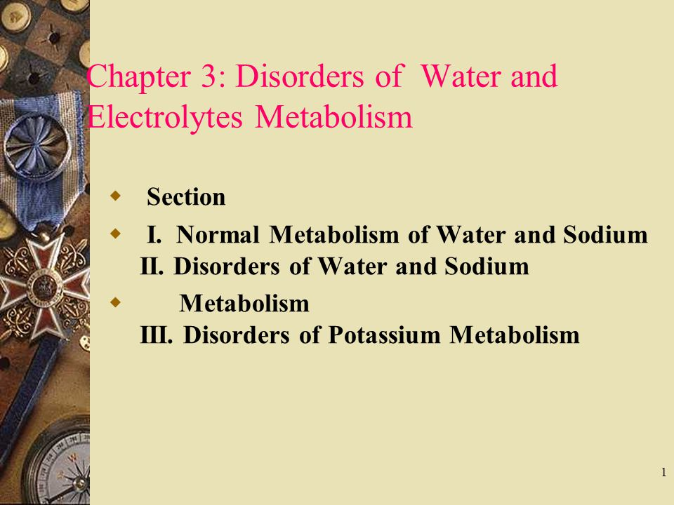 1 Chapter 3: Disorders of Water and Electrolytes Metabolism  Section  I. Normal Metabolism of Water and Sodium II. Disorders of Water and Sodium  M