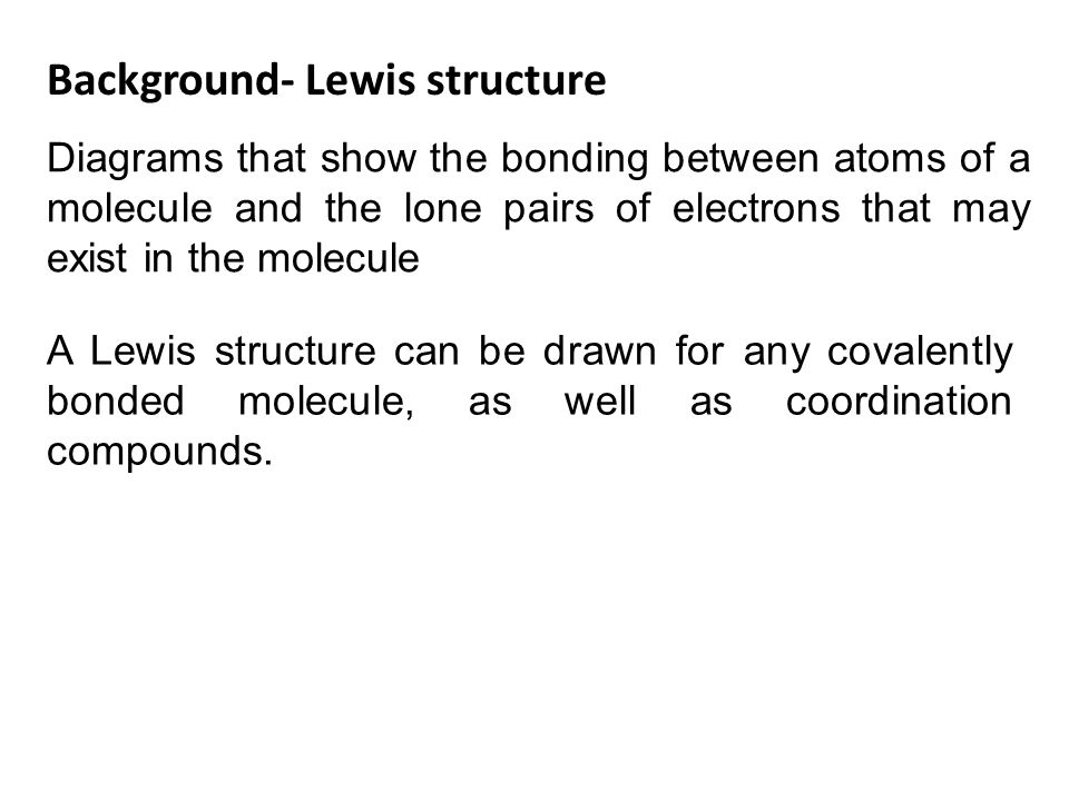 Construction of Lewis Structures Two Rules 1.Total # of valence electrons – the total number of valence electrons must be accounted for, no extras, none missing.