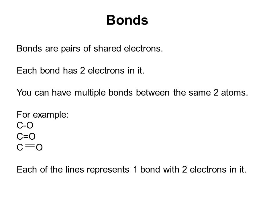Bonds Bonds are pairs of shared electrons. Each bond has 2 electrons in it.