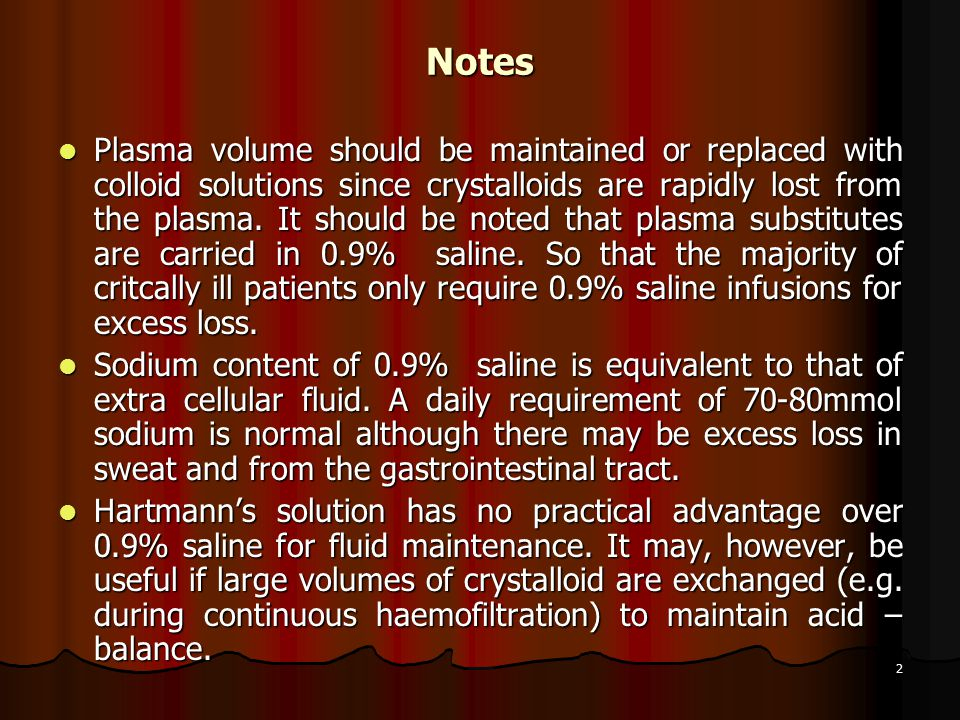 2 Notes Plasma volume should be maintained or replaced with colloid solutions since crystalloids are rapidly lost from the plasma.