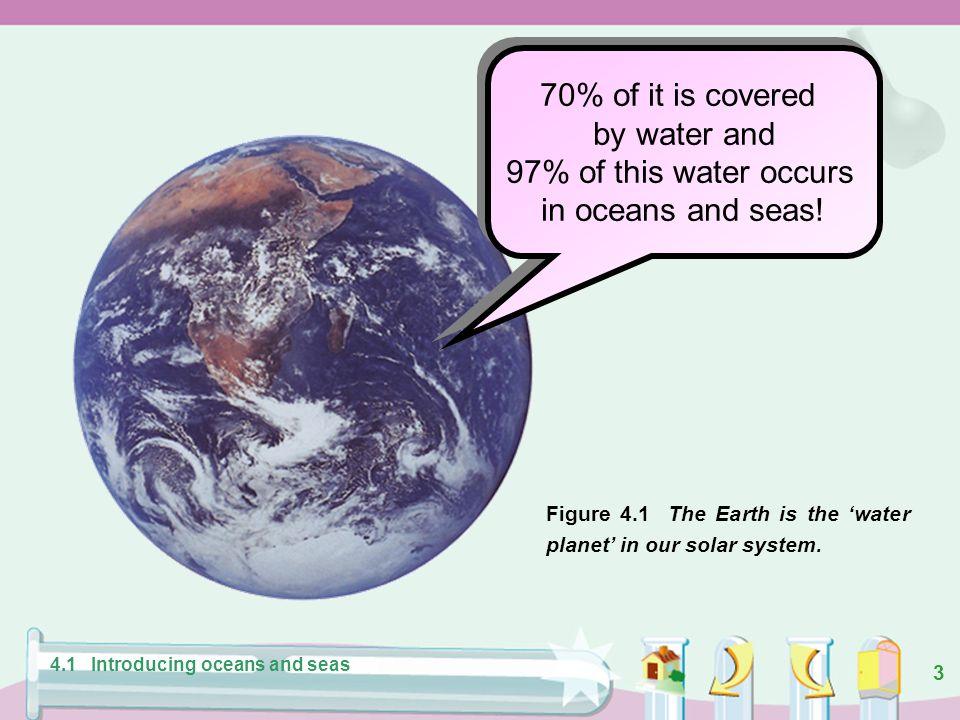 2 4.1INTRODUCING OCEANS AND SEAS Large area of salty water OCEANSOCEANS SEASSEAS Enclosing its continents and islands Enclosing its continents and isl
