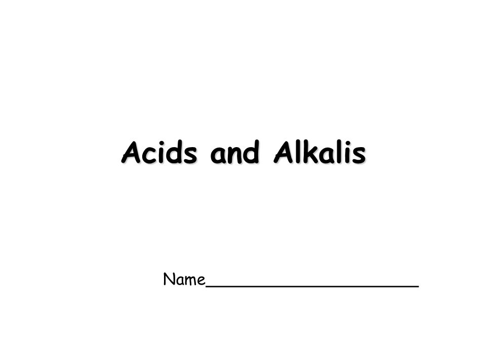 Acids and Alkalis Name_____________________