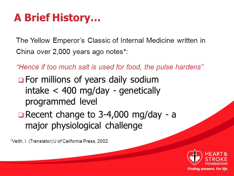 A Brief History… The Yellow Emperor's Classic of Internal Medicine written in China over 2,000 years ago notes*: Hence if too much salt is used for food, the pulse hardens *Veith, I.
