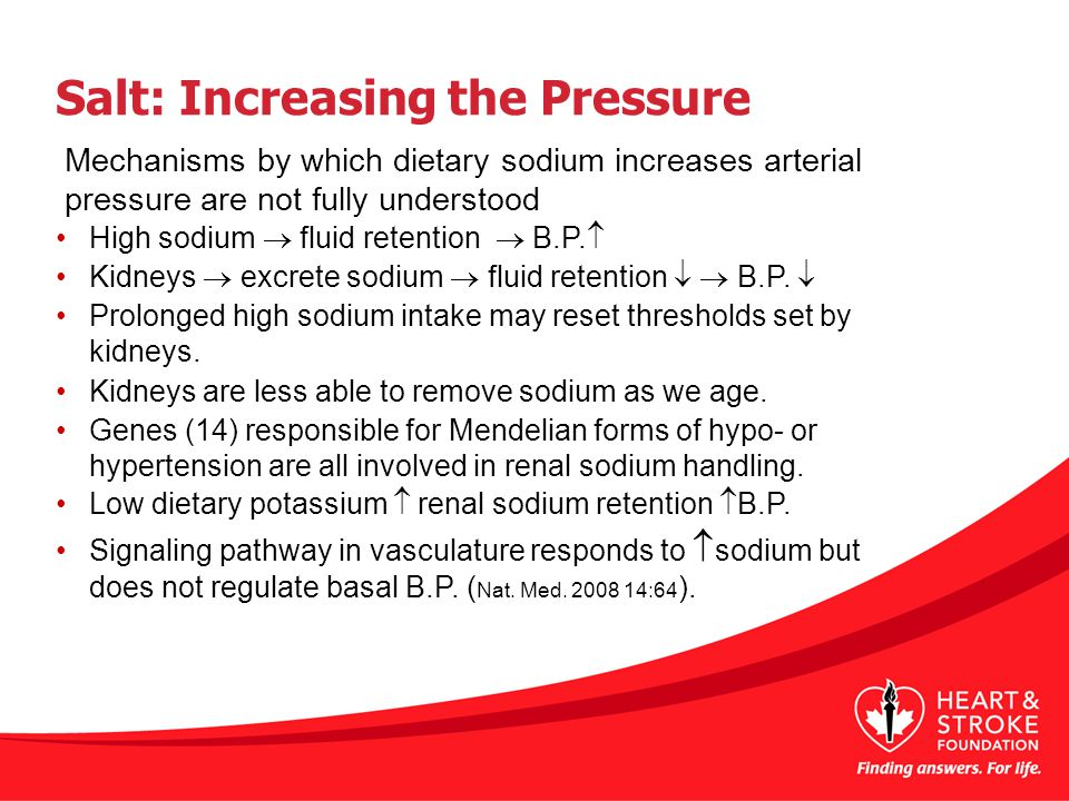 Salt: Increasing the Pressure High sodium  fluid retention  B.P.