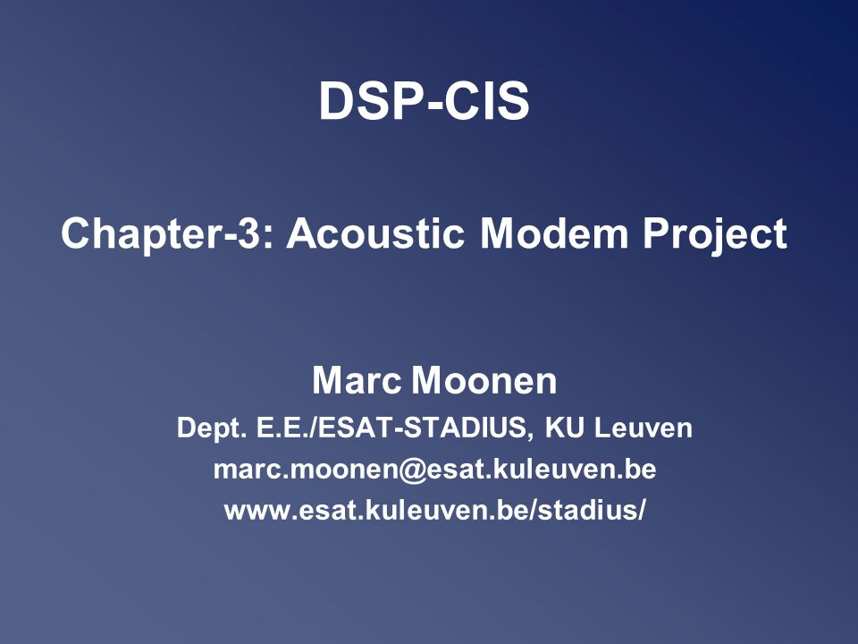 DSP-CIS Chapter-3: Acoustic Modem Project Marc Moonen Dept.
