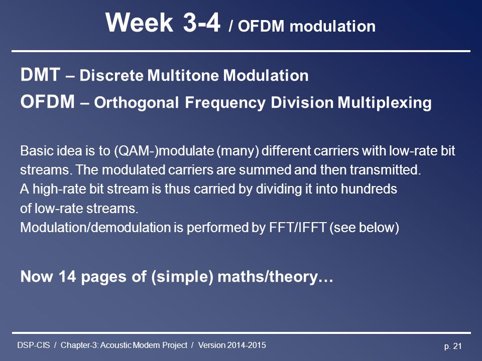 DSP-CIS / Chapter-3: Acoustic Modem Project / Version 2014-2015 p. 21 Week 3-4 / OFDM modulation DMT – Discrete Multitone Modulation OFDM – Orthogonal