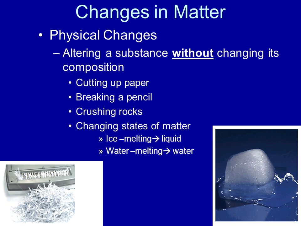 Changes in Matter Chemical Changes  –Process where one or more substance changes into a new substance Rusting Fire Reactants- substances that we begin with Products-substances that we end with Reactant  Products
