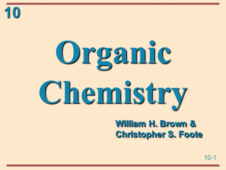 10-1 10 Organic Chemistry William H. Brown & Christopher S. Foote