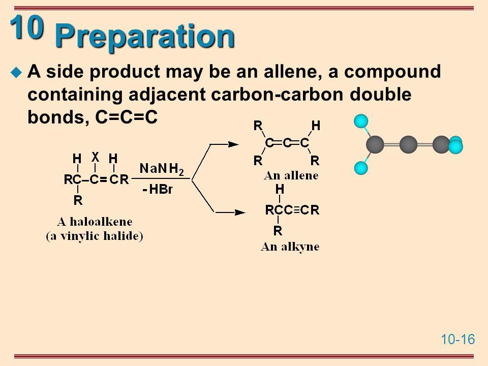 10-16 10 Preparation  A side product may be an allene, a compound containing adjacent carbon-carbon double bonds, C=C=C