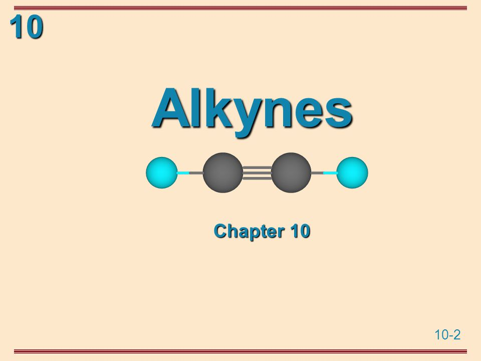 10-2 10 Alkynes Chapter 10
