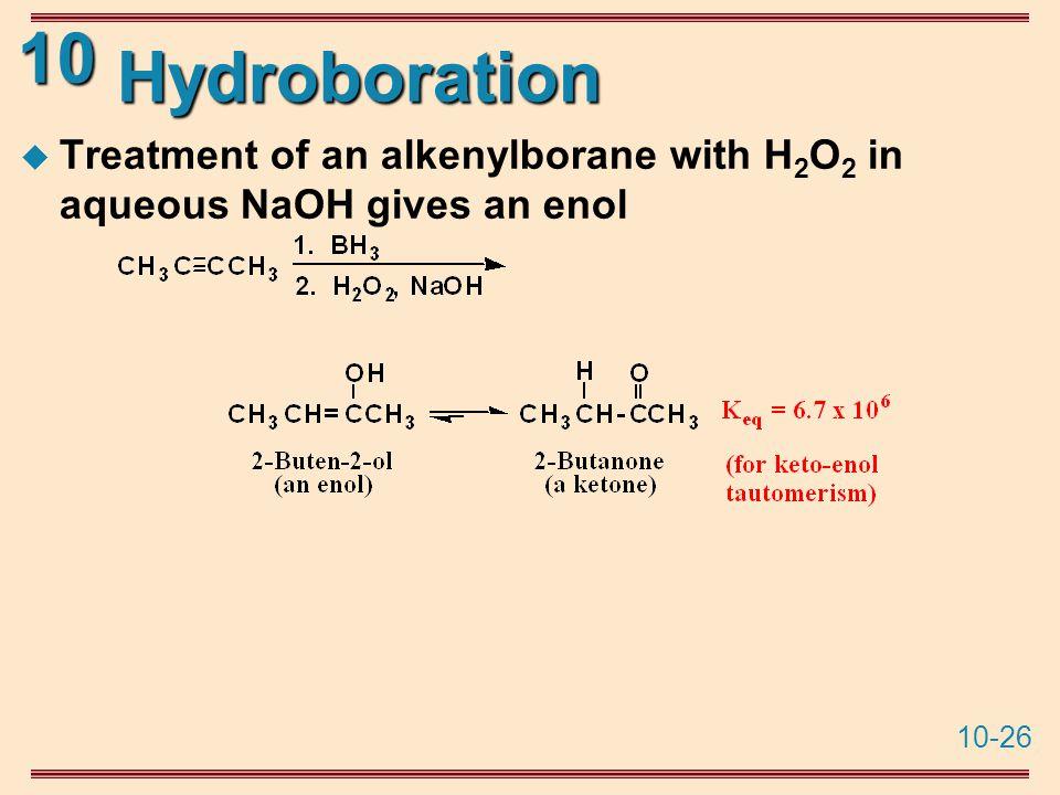 10-26 10 Hydroboration  Treatment of an alkenylborane with H 2 O 2 in aqueous NaOH gives an enol