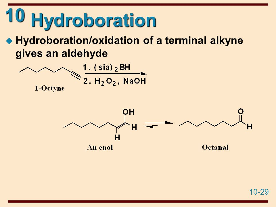 10-29 10 Hydroboration  Hydroboration/oxidation of a terminal alkyne gives an aldehyde