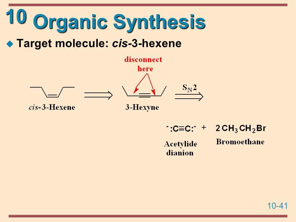 10-41 10 Organic Synthesis  Target molecule: cis-3-hexene