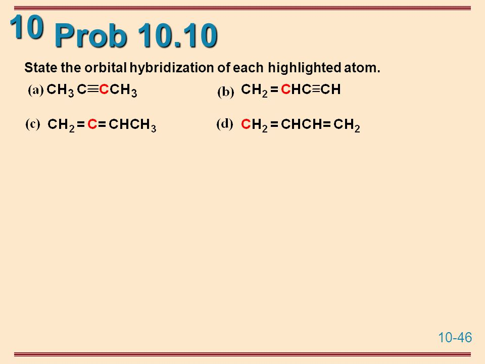 10-46 10 Prob 10.10 State the orbital hybridization of each highlighted atom.