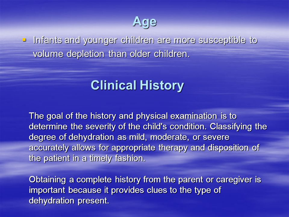 Age  Infants and younger children are more susceptible to volume depletion than older children.
