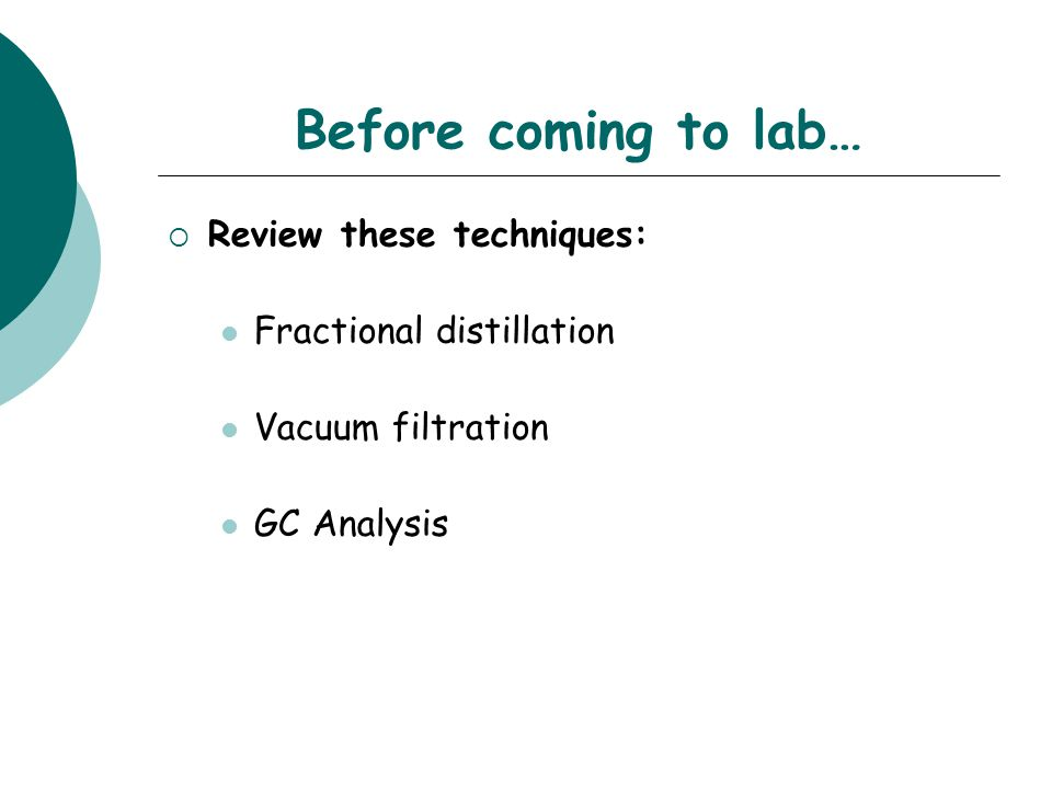 Before coming to lab…  Review these techniques: Fractional distillation Vacuum filtration GC Analysis