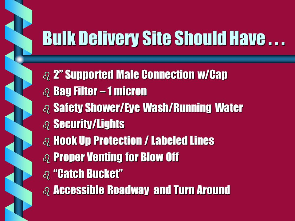 """Bulk Delivery Site Should Have... b 2"""" Supported Male Connection w/Cap b Bag Filter – 1 micron b Safety Shower/Eye Wash/Running Water b Security/Light"""