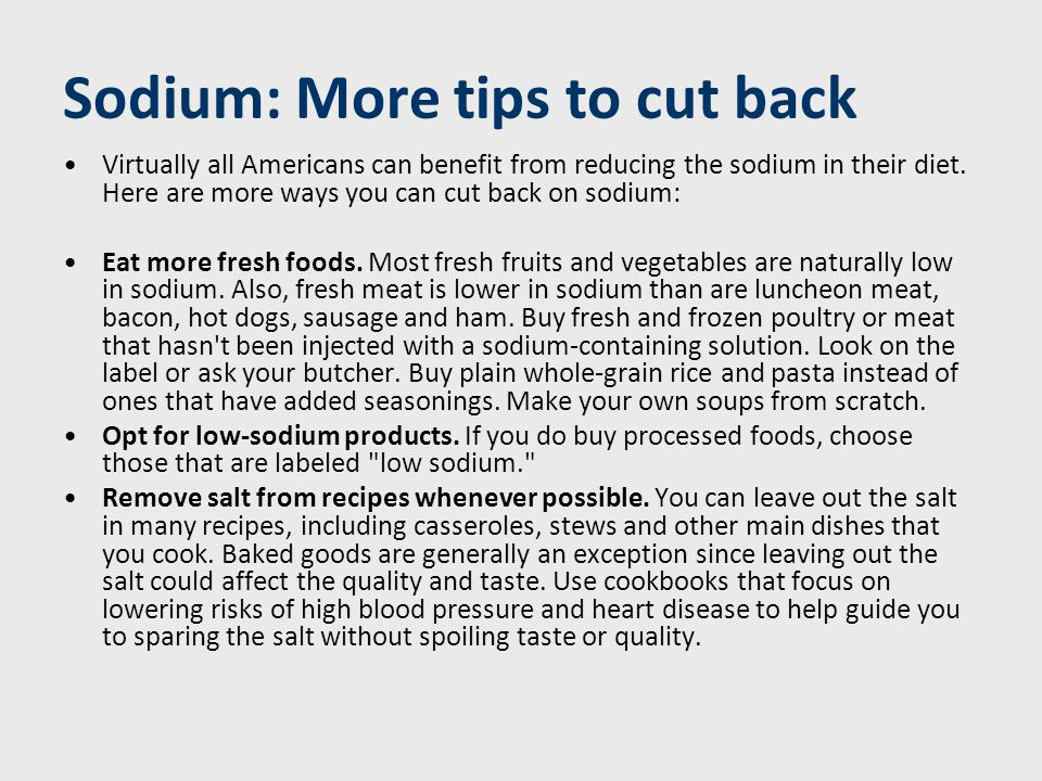 Sodium: More tips to cut back Virtually all Americans can benefit from reducing the sodium in their diet.