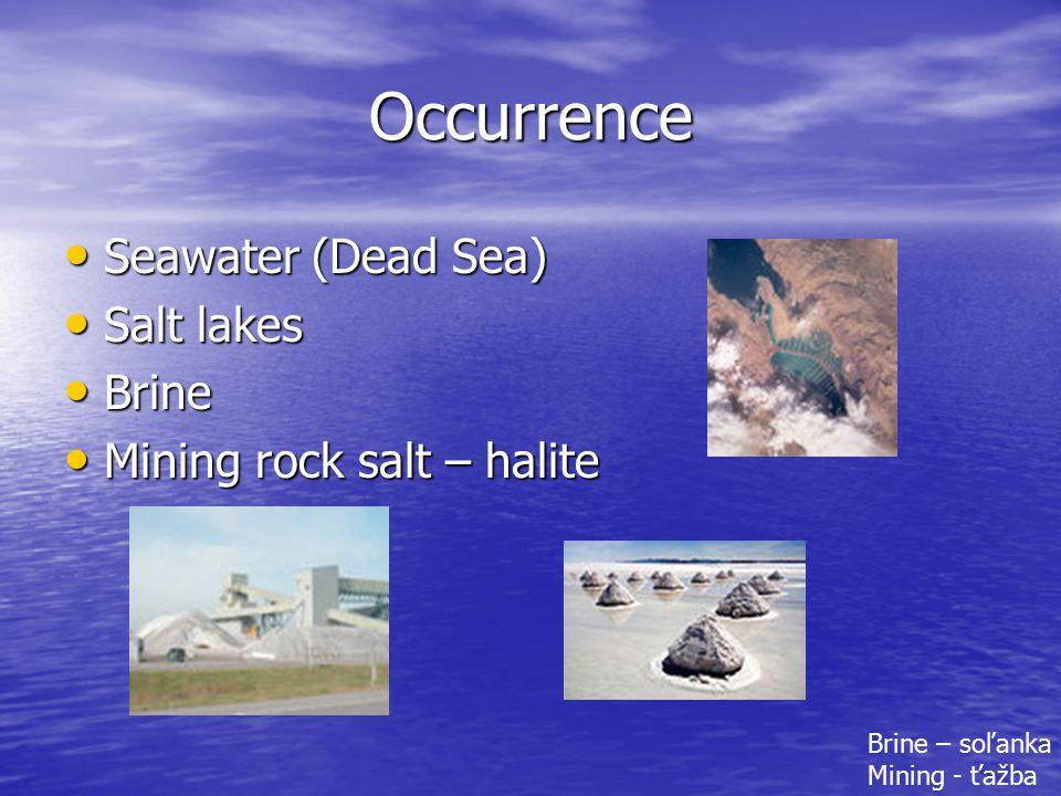Occurrence Seawater (Dead Sea) Seawater (Dead Sea) Salt lakes Salt lakes Brine Brine Mining rock salt – halite Mining rock salt – halite Brine – soľanka Mining - ťažba