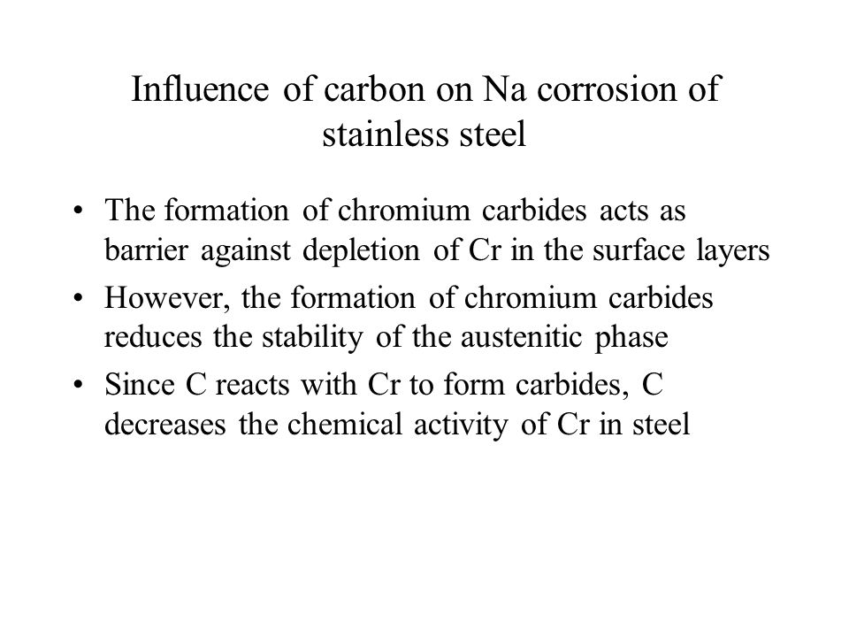 Influence of carbon on Na corrosion of stainless steel The formation of chromium carbides acts as barrier against depletion of Cr in the surface layer