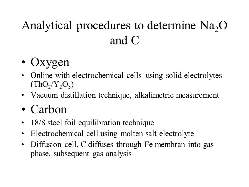 Analytical procedures to determine Na 2 O and C Oxygen Online with electrochemical cells using solid electrolytes (ThO 2 /Y 2 O 3 ) Vacuum distillatio