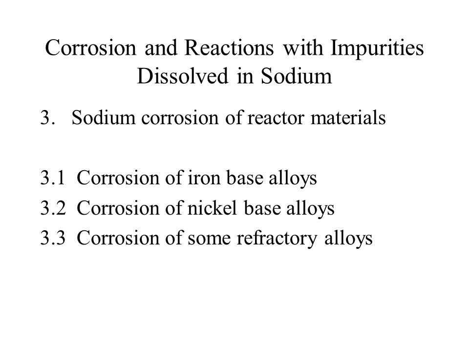 Corrosion and Reactions with Impurities Dissolved in Sodium 3.Sodium corrosion of reactor materials 3.1 Corrosion of iron base alloys 3.2 Corrosion of
