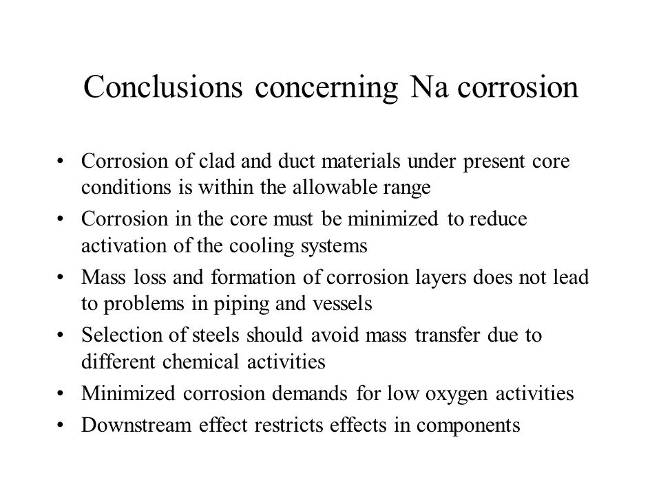 Conclusions concerning Na corrosion Corrosion of clad and duct materials under present core conditions is within the allowable range Corrosion in the