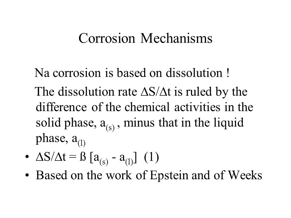 Corrosion Mechanisms Na corrosion is based on dissolution ! The dissolution rate  S/  t is ruled by the difference of the chemical activities in the