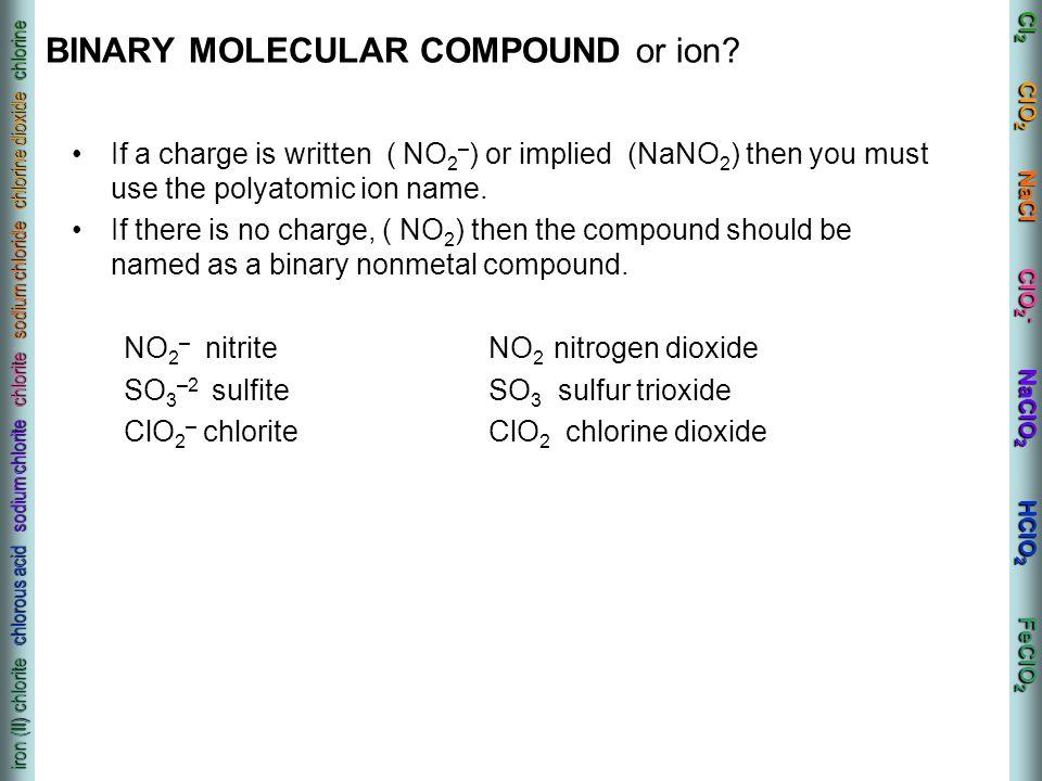 Cl 2 ClO 2 NaCl ClO 2 - NaClO 2 HClO 2 FeClO 2 iron (II) chlorite chlorous acid sodium chlorite chlorite sodium chloride chlorine dioxide chlorine BIN
