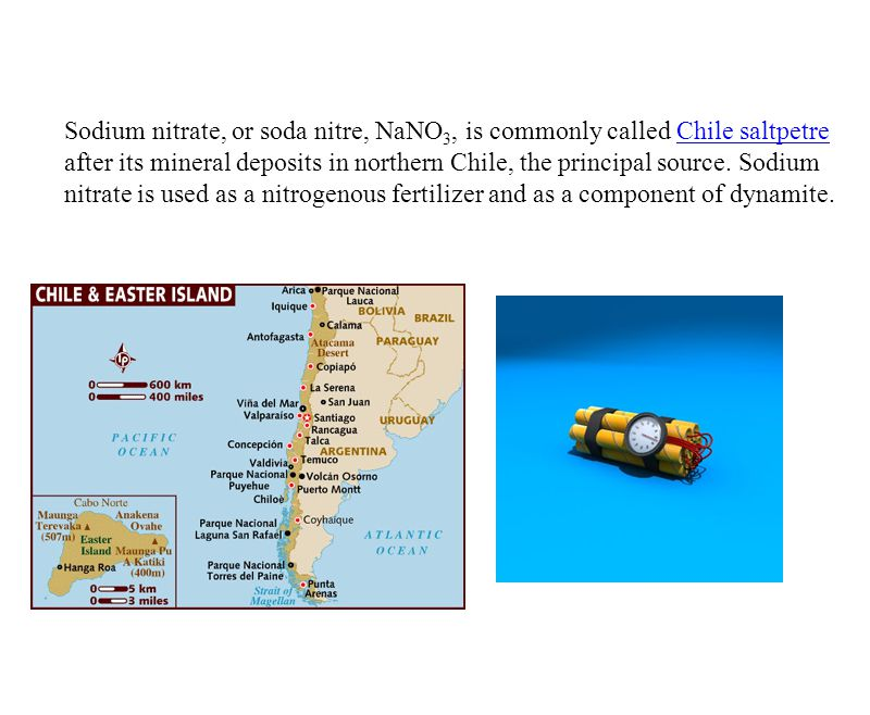 Sodium nitrate, or soda nitre, NaNO 3, is commonly called Chile saltpetre after its mineral deposits in northern Chile, the principal source.