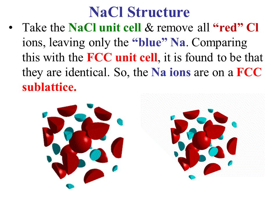 "Take the NaCl unit cell & remove all ""red"" Cl ions, leaving only the ""blue"" Na. Comparing this with the FCC unit cell, it is found to be that they are"