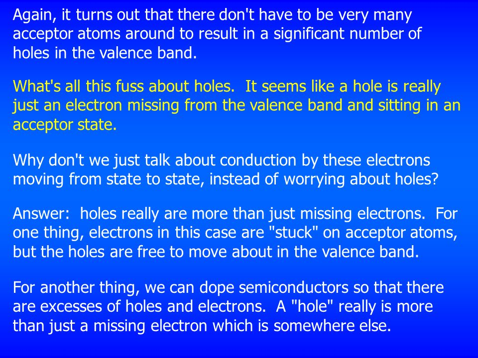 Again, it turns out that there don t have to be very many acceptor atoms around to result in a significant number of holes in the valence band.