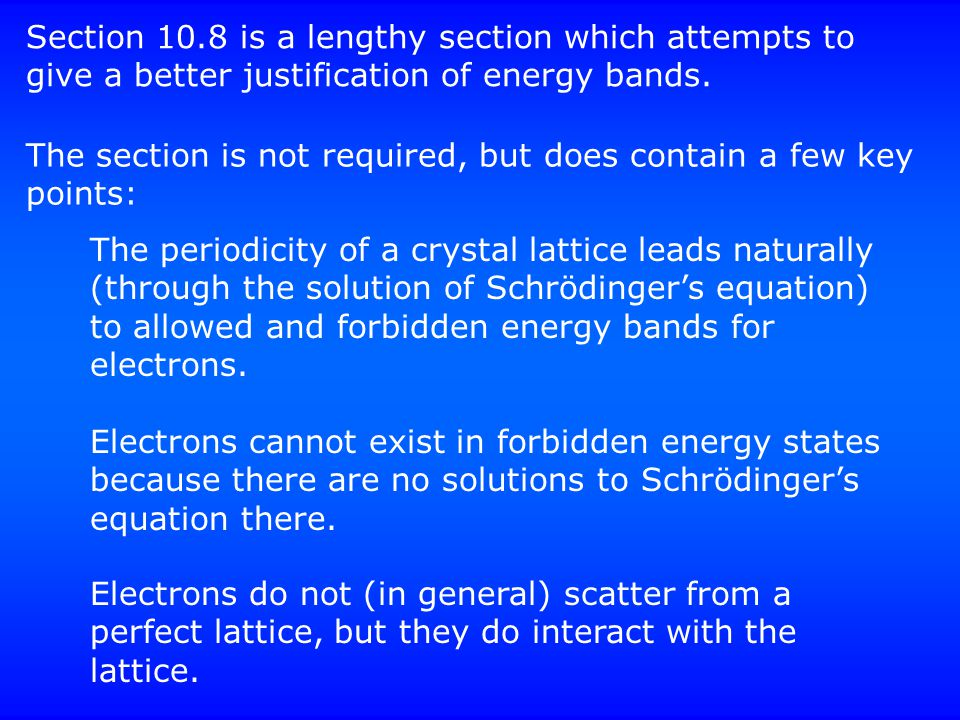 Section 10.8 is a lengthy section which attempts to give a better justification of energy bands.