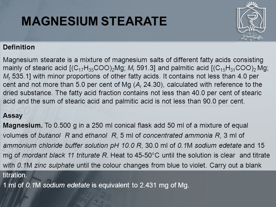 MAGNESIUM STEARATE Definition Magnesium stearate is a mixture of magnesium salts of different fatty acids consisting mainly of stearic acid [(C 17 H 3